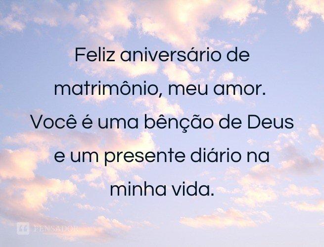 Feliz aniversário de matrimônio, meu amor. Você é uma bênção de Deus e um presente diário na minha vida.