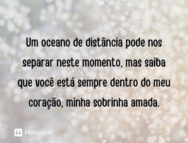 Um oceano de distância pode nos separar neste momento, mas saiba que você está sempre dentro do meu coração, minha sobrinha amada.