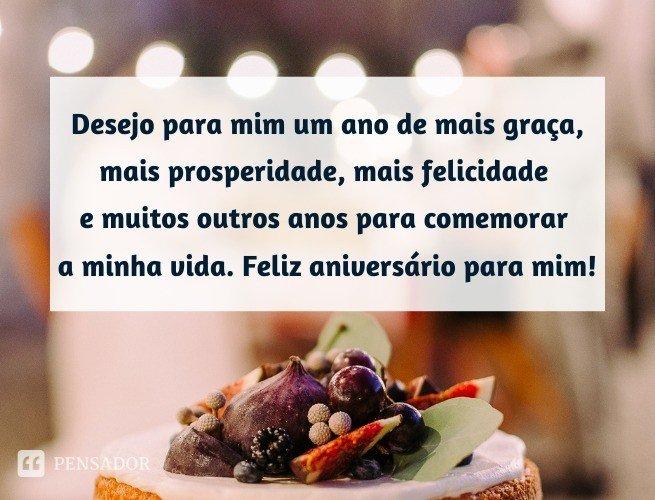 Desejo para mim um ano de mais graça, mais prosperidade, mais felicidade e muitos outros anos para comemorar a minha vida. Feliz aniversário para mim!