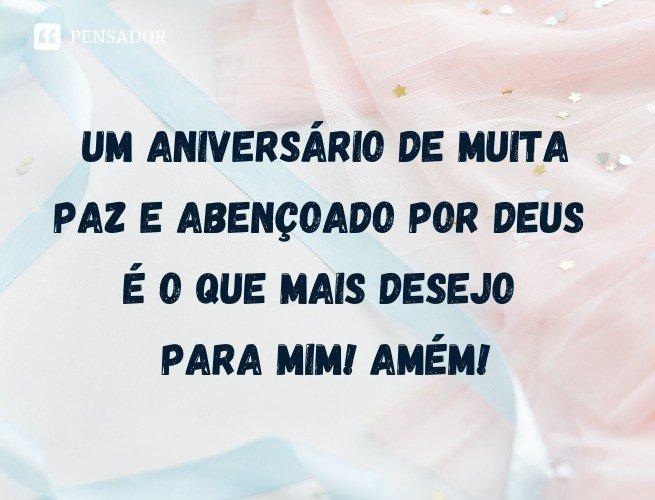 Um aniversário de muita paz e abençoado por Deus é o que mais desejo para mim! Amém!