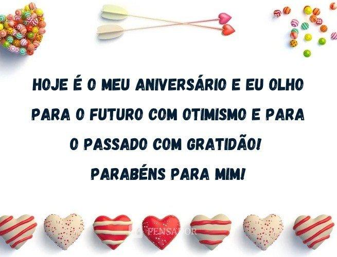 Hoje é o meu aniversário e eu olho para o futuro com otimismo e para o passado com gratidão! Parabéns para mim!