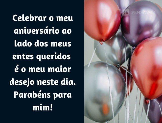 Celebrar o meu aniversário ao lado dos meus entes queridos é o meu maior desejo neste dia. Parabéns para mim!