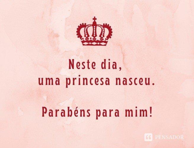 Neste dia, uma princesa nasceu. Parabéns para mim!