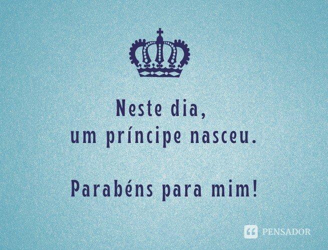 Neste dia, um príncipe nasceu. Parabéns para mim!