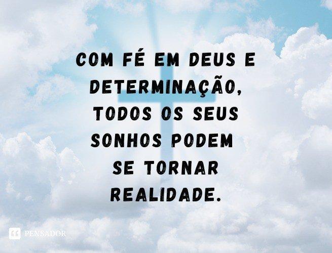 Com fé em Deus e determinação, todos os seus sonhos podem se tornar realidade.
