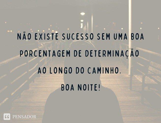 Não existe sucesso sem uma boa porcentagem de determinação ao longo do caminho. Boa noite!