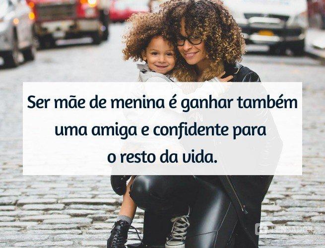 Ser mãe de menina é ganhar também uma amiga e confidente para o resto da vida.