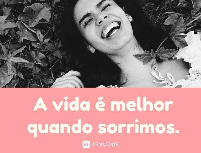 A vida é melhor quando sorrimos.