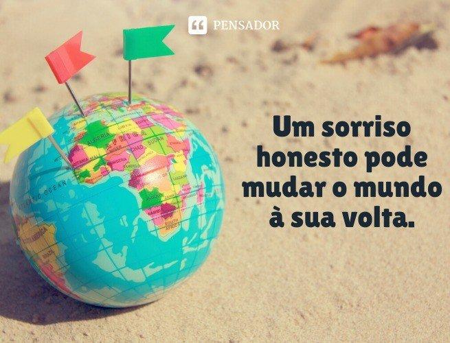 Um sorriso honesto pode mudar o mundo a sua volta.