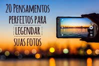 20 Frases perfeitas para legendar suas fotos