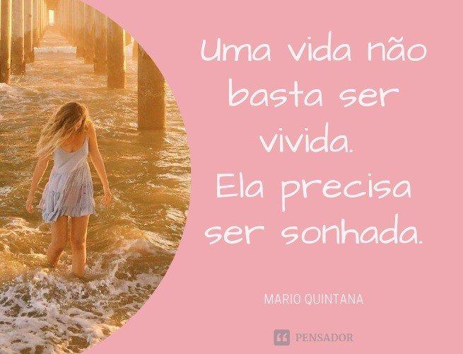 Uma vida não basta ser vivida. Ela precisa ser sonhada.  Mario Quintana
