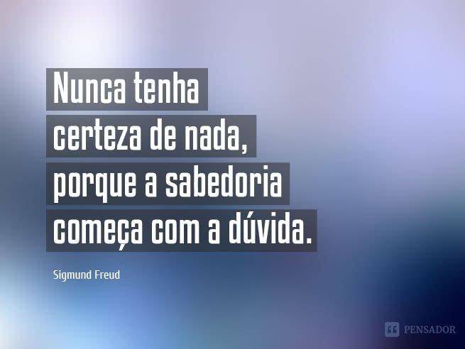 Freud - nunca tenha certeza