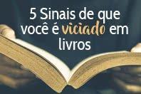 5 Sinais de que você é viciado em livros