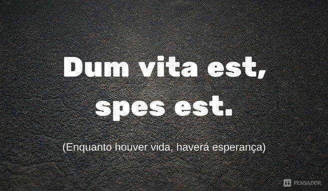 Dum vita est, spes est Enquanto houver vida, haverá esperança.