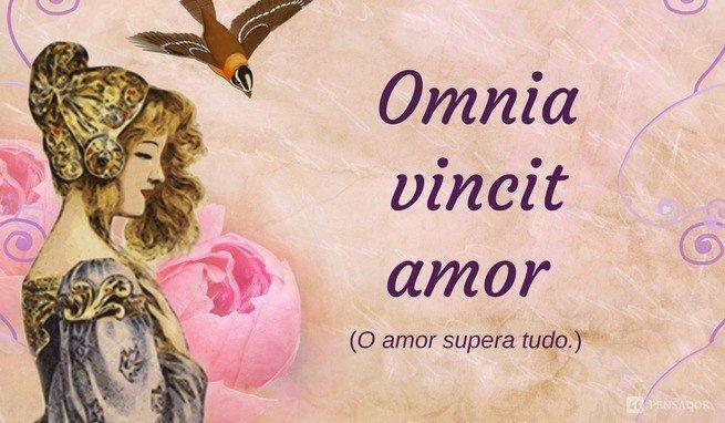 Omnia vincit amor O amor supera tudo.