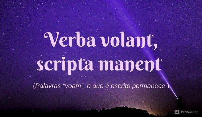 """Verba volant, scripta manent Palavras """"voam"""", o que é escrito permanece."""